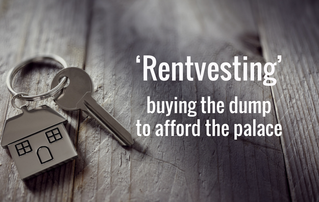 Rentvesting – buying the dump, to afford the palace